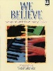 We Believe: Songs Of Faith From Many Styles For The Advanced Pianist